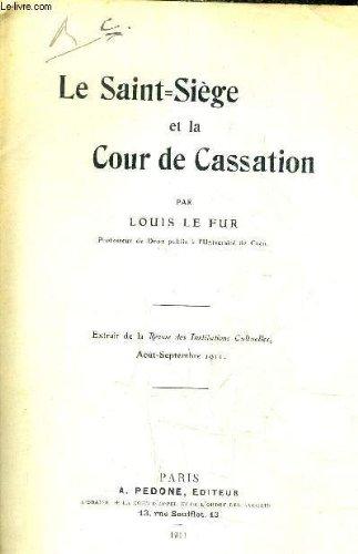 LE SAINT SIEGE ET LA COUR DE CASSATION - EXTRAIT DE LA REVUE DES INSTITUTIONS CULTURELLES AOUT SEPTEMBRE 1911.