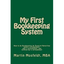 My First Bookkeeping System: How to do Bookkeeping & Financial Reporting using a spreadsheet, only a spreadsheet, and nothing but a spreadsheet by Martin Mosfeldt MBA (2014-10-04)