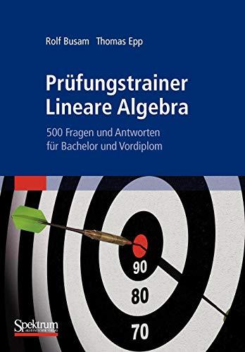 Prufungstrainer Lineare Algebra: 500 Fragen und Antworten fur Bachelor und Vordiplom (German Edition)