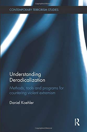Understanding Deradicalization: Methods, Tools and Programs for Countering Violent Extremism (Contemporary Terrorism Studies) por Daniel Koehler