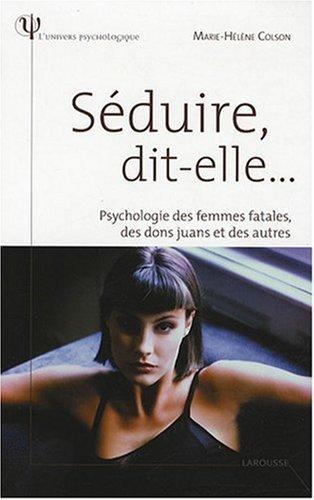 Séduire, dit-elle... : Psychologie des femmes fatales, des dons juans et des autres de Marie-Hélène Colson (24 septembre 2008) Broché