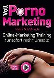 Voll Porno Marketing: Online Marketing Training für sofort mehr Umsatz