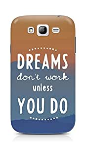 AMEZ dreams dont work unless you do Back Cover For Samsung Galaxy Grand Neo