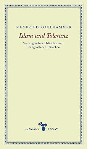 Islam und Toleranz: Von angenehmen Märchen und unangenehmen Tatsachen. Essays (zu Klampen Essays)