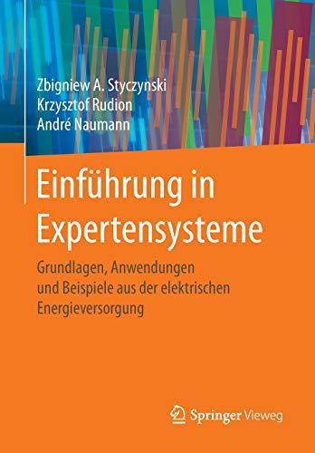 Einführung in Expertensysteme: Grundlagen, Anwendungen und Beispiele aus der elektrischen Energieversorgung