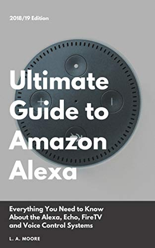 Ultimate Guide to Amazon Alexa: Everything You Need to Know About the Alexa, Echo, FireTV and Voice Control Systems (English Edition)