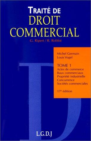 Traité de droit commercial, tome 1 : Actes de commerce - Baux commerciaux - Propriété industrielle - Concurrence - Sociétés commerciales, 17e édition