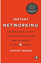 Instant Networking: The Simple Way to Build Your Business Network and See Results in Just 6 Months Kindle Edition