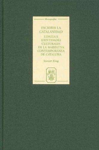 Escribir la catalanidad: Lengua e identidades culturales en la narrativa contemporánea de Cataluña (216) (Coleccion Tamesis: Serie A, Monografias) por Stewart King