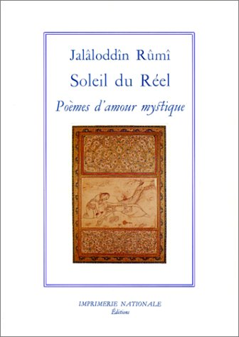 Soleil du réel : Poèmes d'amour mystique par Jalâloddîn Rûmî