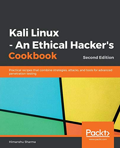 Kali Linux - An Ethical Hacker's Cookbook: Practical recipes that combine strategies, attacks, and tools for advanced penetration testing, 2nd Edition