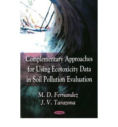 [(Complementary Approaches for Using Ecotoxicity Data in Soil Pollution Evaluation)] [ By (author) M.D. Fernandez, By (author) J.V. Tarazona ] [January, 2009]