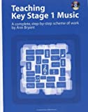 Teaching Key Stage 1 Music: A Complete, Step-by-Step Scheme of Work (Teaching Key Stage Music)
