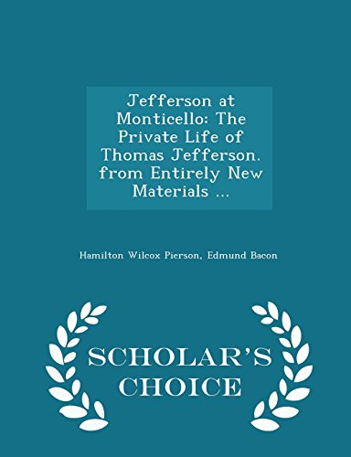 Jefferson at Monticello: The Private Life of Thomas Jefferson. from Entirely New Materials ... - Scholar's Choice Edition