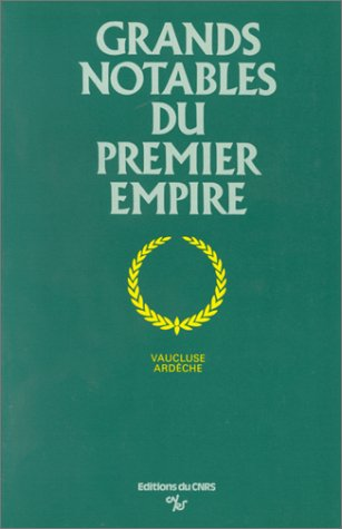 Grands Notables du premier Empire, tome 1 : Vaucluse-Ardèche par A. Maureau