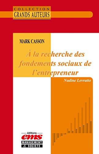 Mark Casson, À la recherche des fondements sociaux de l'entrepreneur (Les Grands Auteurs) par Nadine Levratto