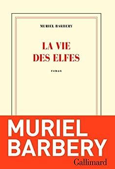 La vie des elfes par [Barbery, Muriel]