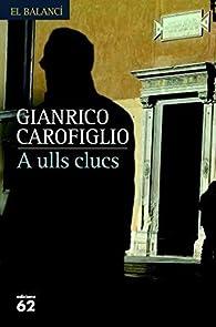 A ulls clucs par Gianrico Carofiglio