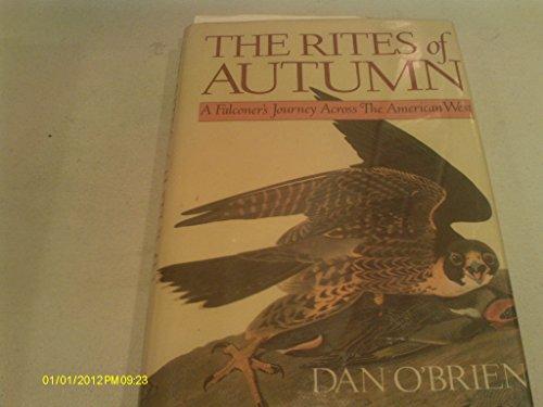 The Rites of Autumn: A Falconer's Journey across the American West por Dan O'Brien