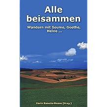 Alle beisammen. Wandern mit Seume, Goethe, Heine...