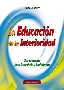 La Educación de la Interioridad: Una propuesta para Secundaria y Bachillerato (Recursos de pastoral) - 9788498423389