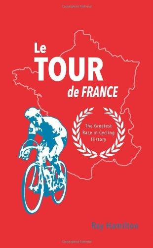 Le Tour de France: The Greatest Race in Cycling History por Ray Hamilton