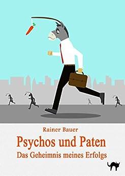 Psychos und Paten: Das Geheimnis meines Erfolgs (Der Wind um Mitternacht 4) von [Bauer, Rainer]
