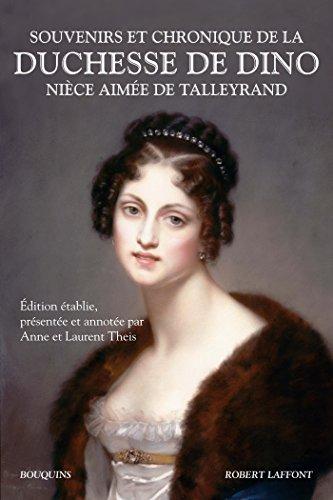 Souvenirs et chronique de la duchesse de Dino, nièce aimée de Talleyrand (Bouquins) par Duchesse De DINO