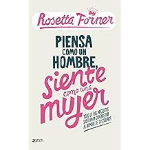 Piensa Como Un Hombre, Siente Como Una Mujer (Biblioteca Rosetta Forner)