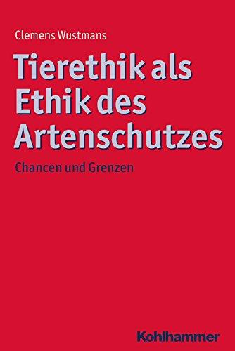 Tierethik als Ethik des Artenschutzes: Chancen und Grenzen (Ethik - Grundlagen und Handlungsfelder)