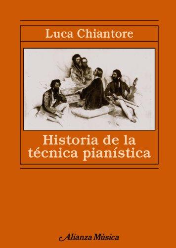 Historia de la técnica pianística: Un estudio sobre los grandes compositores y el arte de la interpretación en busca de la Ur-Technik (Alianza Música (Am)) por Luca Chiantore