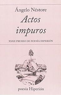 Actos impuros: XXXII Premio de Poesía Hiperión par Ángelo Néstore