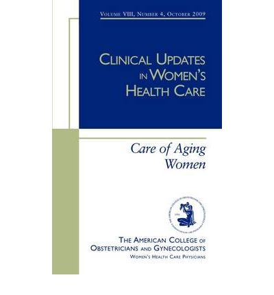 [(Clinical Updates in Women's Health Care: Care of Aging Women)] [ American College of Obstetricians & Gynecologists ] [February, 2010]
