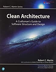 Clean Architecture: A Craftsman's Guide to Software Structure and Design: A Craftsman's Guide to Softw