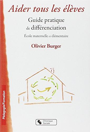 Aider tous les élèves : Guide pratique de différenciation par Olivier Burger