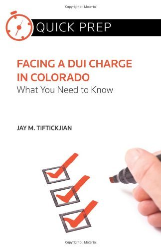 facing-a-dui-charge-in-colorado-what-you-need-to-know-quick-prep-by-jay-m-tiftickjian-2013-05-01