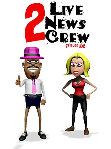 2 Live News Crew (Episode 101)