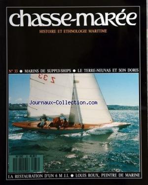 CHASSE MAREE [No 33] du 01/01/1988 - marins de supply-ships - le terre-neuvas et son doris - la restauration d'un 6m j.i. - louis roux, peintre de marine