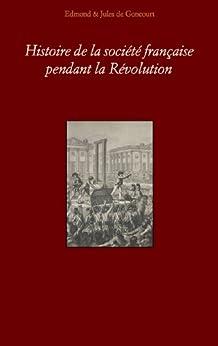 Histoire de la Société française pendant la Revolution (French Edition) von [Edmond, Jules Goncourt]