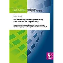 Die Bedeutung der Entrepreneurship Education für die Employability: Eine empirische Analyse am Beispiel des unternehmerischen Qualifizierungsprogramms ... Entwicklung zukunftsfähiger Organisationen)
