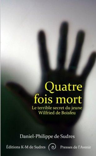 Quatre fois mort: Le terrible secret du jeune Wilfried de Boisfeu (Speculative Fiction (Poche)) par Daniel-Philippe de Sudres