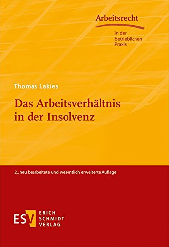 Das Arbeitsverhältnis in der Insolvenz (Arbeitsrecht in der betrieblichen Praxis, Band 43)