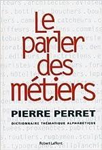Le parler des métiers - Dictionnaire thématique des métiers de Pierre Perret ( 13 novembre 2003 ) de Pierre Perret