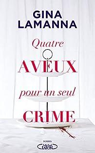 Quatre aveux pour un seul crime par Gina Lamanna