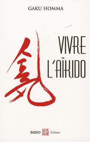 Vivre l'aïkido par Gaku Homma