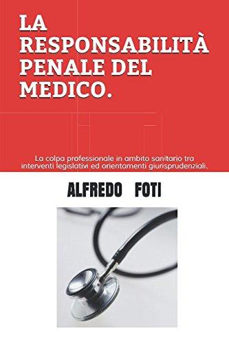 LA RESPONSABILITÀ PENALE DEL MEDICO.: La colpa professionale in ambito sanitario tra interventi legislativi ed orientamenti giurisprudenziali.