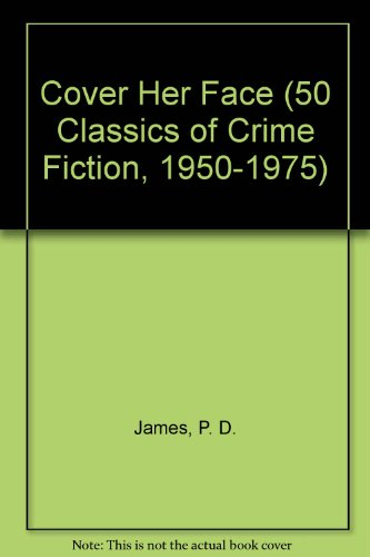 Cover Her Face (50 Classics of Crime Fiction, 1950-1975)