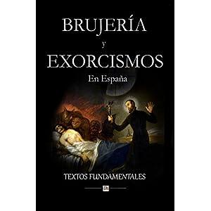 Brujería y exorcismos en España.: Textos fundamentales