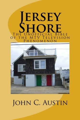 Jersey Shore:  The Unofficial Bible of The MTV Television Phenomenon: Jersey Shore, Reality Television, Snooki, MTV, Pauly D
