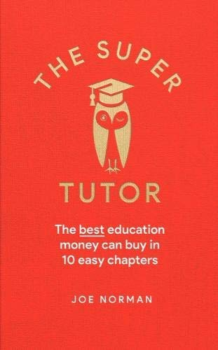 The Super Tutor: The best education money can buy in seven easy chapters (English Edition)